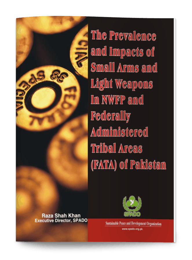 The Prevalence and Impacts of Small Arms and Light Weapons in Khyber Pakton Khawa and Federally Administered Tribal Areas (FATA) of Pakistan