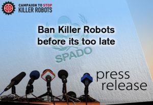 SPADO Press Release, Ban Killer Robots, Before its too late